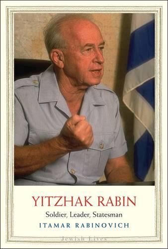 Yitzhak Rabin: Soldier, Leader, Statesman - Jewish Lives (Hardback)