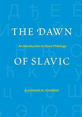 The Dawn of Slavic: An Introduction to Slavic Philology - Yale Language Series (Paperback)