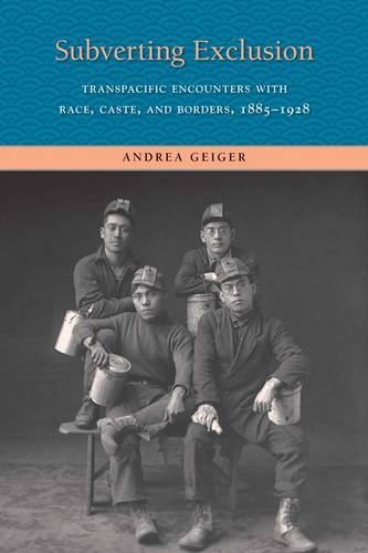 Subverting Exclusion: Transpacific Encounters with Race, Caste, and Borders, 1885-1928 - The Lamar Series in Western History (Paperback)