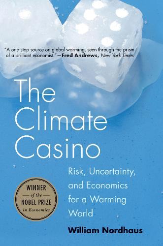 The Climate Casino: Risk, Uncertainty, and Economics for a Warming World (Paperback)