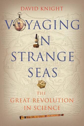 Voyaging in Strange Seas: The Great Revolution in Science (Paperback)