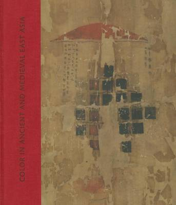 Color in Ancient and Medieval East Asia (Hardback)