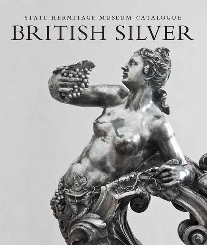 British Silver: State Hermitage Museum Catalogue (Hardback)