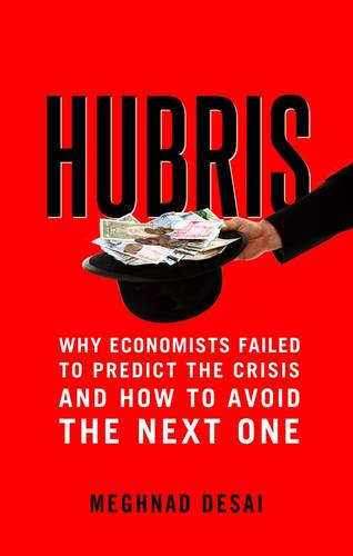 Hubris: Why Economists Failed to Predict the Crisis and How to Avoid the Next One (Hardback)