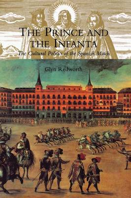 The Prince and the Infanta: The Cultural Politics of the Spanish Match (Paperback)
