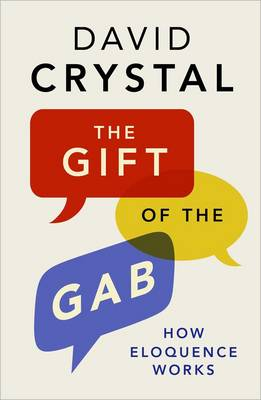 The Gift of the Gab: How Eloquence Works (Hardback)