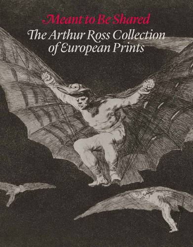 Meant to Be Shared: The Arthur Ross Collection of European Prints (Hardback)