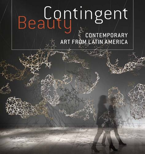 Contingent Beauty: Contemporary Art from Latin America (Hardback)