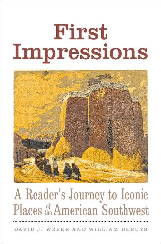 First Impressions: A Reader's Journey to Iconic Places of the American Southwest - The Lamar Series in Western History (Hardback)