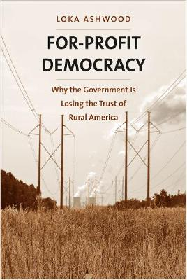 For-Profit Democracy: Why the Government Is Losing the Trust of Rural America - Yale Agrarian Studies Series (Hardback)