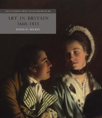 Art in Britain 1660-1815 - The Yale University Press Pelican History of Art Series (Hardback)