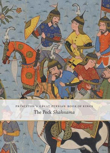 Princeton's Great Persian Book of Kings: The Peck Shahnama (Hardback)