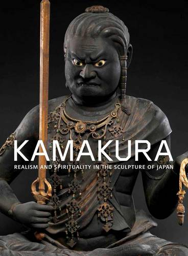 Kamakura: Realism and Spirituality in the Sculpture of Japan (Hardback)