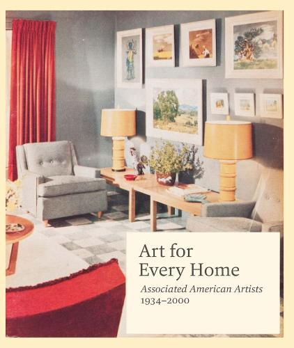 Art for Every Home: Associated American Artists, 1934-2000 (Hardback)