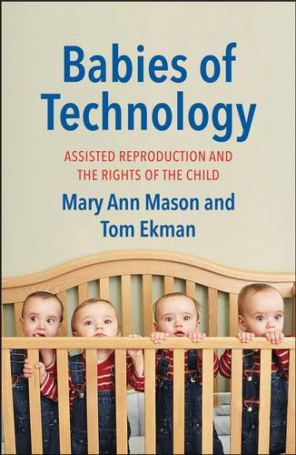 Babies of Technology: Assisted Reproduction and the Rights of the Child (Hardback)