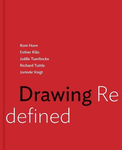 Drawing Redefined: Roni Horn, Esther Klas, Joelle Tuerlinckx, Richard Tuttle and Jorinde Voigt (Hardback)