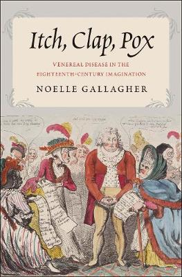 Itch, Clap, Pox: Venereal Disease in the Eighteenth-Century Imagination (Hardback)