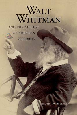 Walt Whitman and the Culture of American Celebrity (Paperback)
