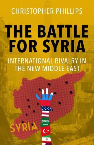 The Battle for Syria: International Rivalry in the New Middle East (Hardback)