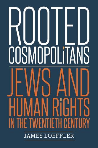 Rooted Cosmopolitans: Jews and Human Rights in the Twentieth Century (Hardback)