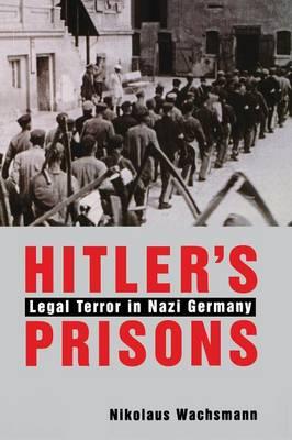 Hitler's Prisons: Legal Terror in Nazi Germany (Paperback)