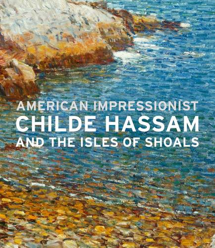 American Impressionist: Childe Hassam and the Isles of Shoals (Hardback)