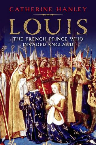Louis: The French Prince Who Invaded England (Hardback)
