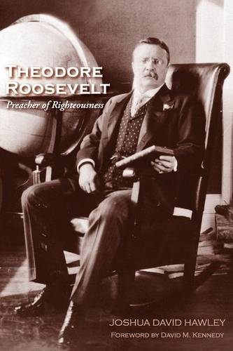 Theodore Roosevelt: Preacher of Righteousness (Paperback)