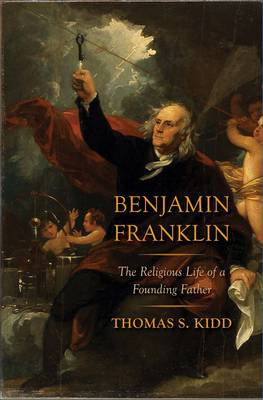 Benjamin Franklin: The Religious Life of a Founding Father (Hardback)