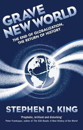 Grave New World: The End of Globalization, the Return of History (Hardback)
