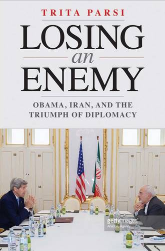 Losing an Enemy: Obama, Iran, and the Triumph of Diplomacy (Hardback)