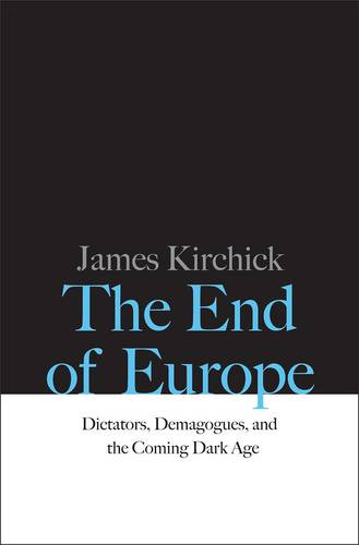 The End of Europe: Dictators, Demagogues, and the Coming Dark Age (Hardback)