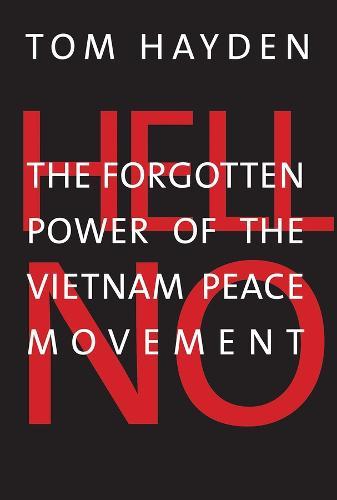 Hell No: The Forgotten Power of the Vietnam Peace Movement (Hardback)