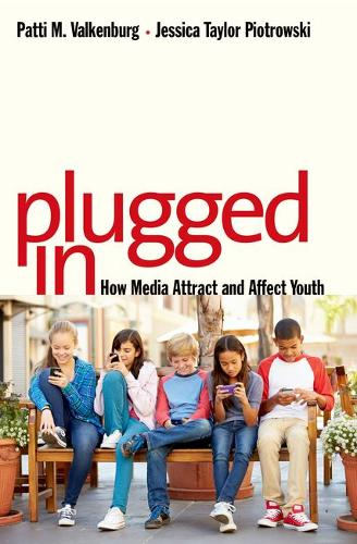 Plugged In: How Media Attract and Affect Youth (Hardback)
