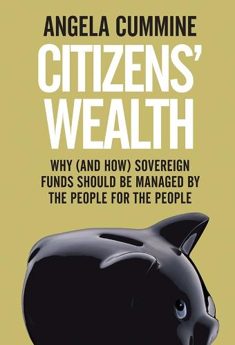 Citizens' Wealth: Why (and How) Sovereign Funds Should be Managed by the People for the People (Hardback)