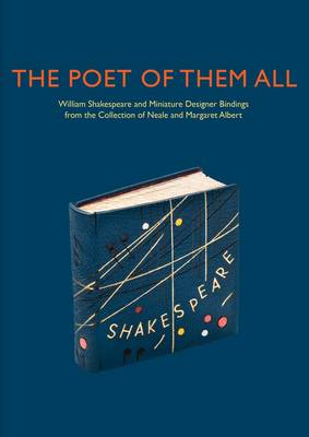 The Poet of Them All: William Shakespeare and Miniature Designer Bindings from the Collection of Neale and Margaret Albert (Hardback)
