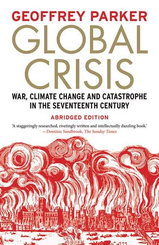 Global Crisis: War, Climate Change and Catastrophe in the Seventeenth Century - Abridged and Revised Edn (Paperback)