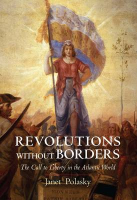 Revolutions without Borders: The Call to Liberty in the Atlantic World (Paperback)