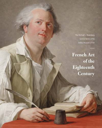 French Art of the Eighteenth Century: The Michael L. Rosenberg Lecture Series at the Dallas Museum of Art (Paperback)