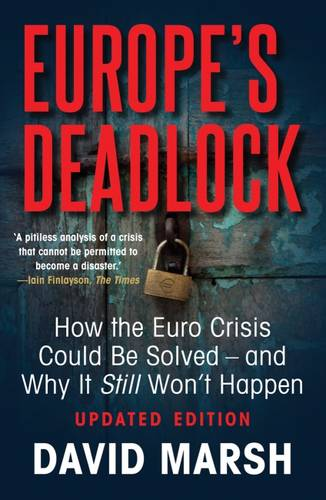 Europe's Deadlock: How the Euro Crisis Could Be Solved - And Why It Still Won't Happen (Paperback)