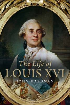 The Life of Louis XVI (Hardback)