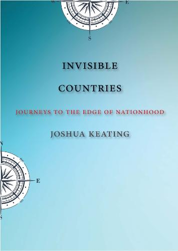Invisible Countries: Journeys to the Edge of Nationhood (Hardback)
