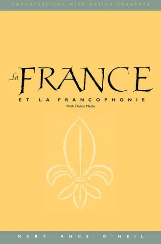 La France et la Francophonie: With Online Media - Conversations with Native Speakers (Paperback)