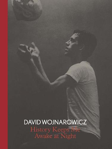 David Wojnarowicz: History Keeps Me Awake at Night (Hardback)