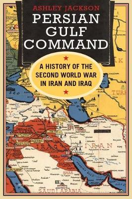Persian Gulf Command: A History of the Second World War in Iran and Iraq (Hardback)