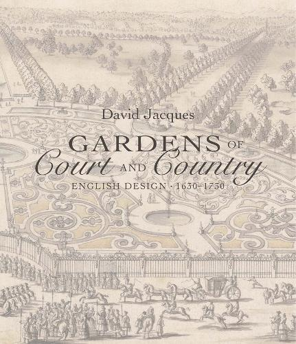 Gardens of Court and Country: English Design 1630-1730 (Hardback)