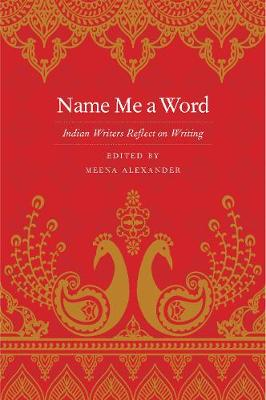 Name Me a Word: Indian Writers Reflect on Writing (Paperback)