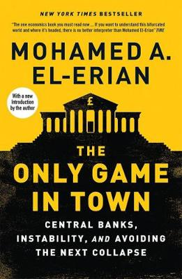 The Only Game in Town: Central Banks, Instability, and Avoiding the Next Collapse (Paperback)