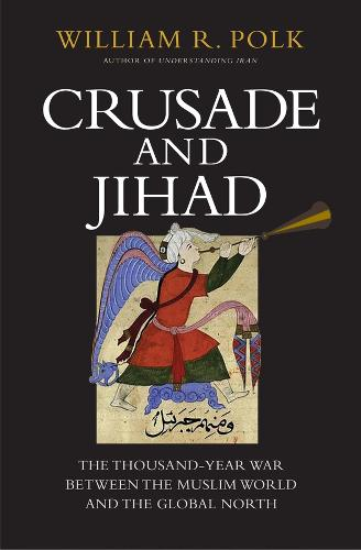 Crusade and Jihad: The Thousand-Year War Between the Muslim World and the Global North - The Henry L. Stimson Lectures (Hardback)