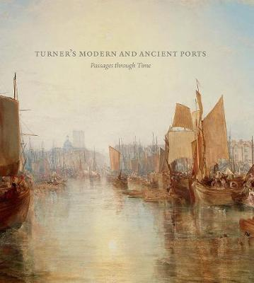 Turner's Modern and Ancient Ports: Passages through Time - for Frick Collection (Hardback)